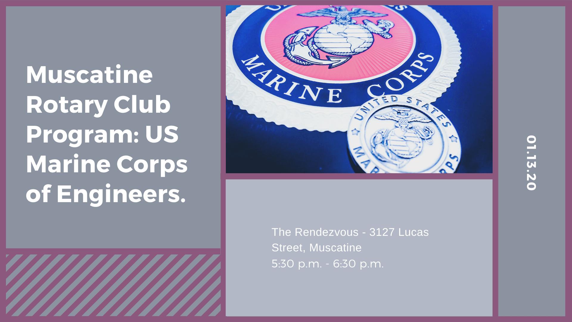 Muscatine Rotary Club Program: US Marine Corps of Engineers.
